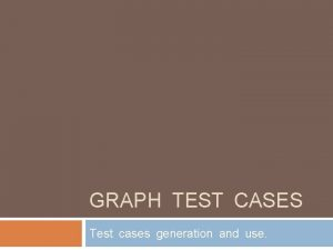 GRAPH TEST CASES Test cases generation and use