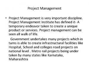 Project Management Project Management is very important discipline