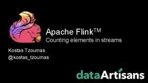 Apache Flink TM Counting elements in streams Kostas