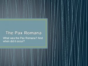 The Pax Romana What was the Pax Romana