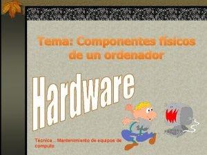 Tema Componentes fsicos de un ordenador Tcnica Mantenimiento