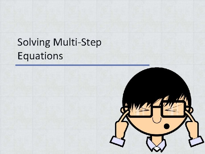 Solving MultiStep Equations Solve the Equations Below 1