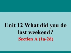 Unit 12 What did you do last weekend