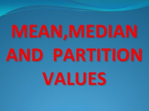 MEAN MEDIAN AND PARTITION VALUES MEAN DEFINETION OF