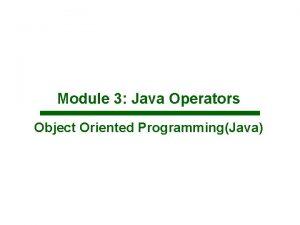 Module 3 Java Operators Object Oriented ProgrammingJava JAVA