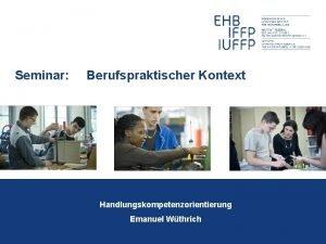 Seminar Berufspraktischer Kontext Handlungskompetenzorientierung Emanuel Wthrich Tagesprogramm 13