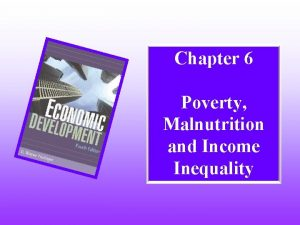 Chapter 6 Poverty Malnutrition and Income Inequality Poverty