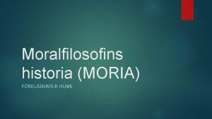Moralfilosofins historia MORIA FRELSNING 8 HUME Frelsning 8