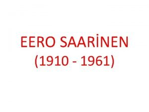 EERO SAARNEN 1910 1961 Eero Saarinen 1910 ylnda