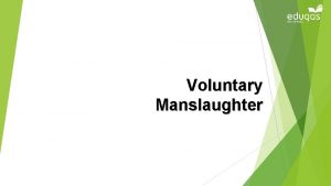 Voluntary Manslaughter Voluntary Manslaughter There are three special