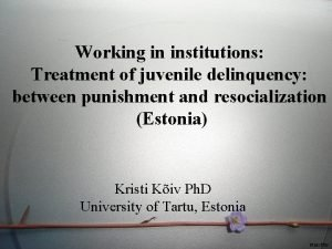 Working in institutions Treatment of juvenile delinquency between