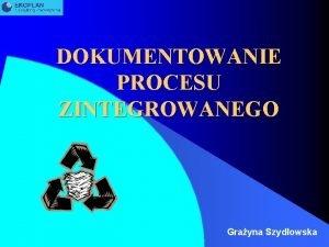 DOKUMENTOWANIE PROCESU ZINTEGROWANEGO Grayna Szydowska INTEGRACJA PROCESU HAAS