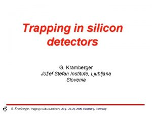 Trapping in silicon detectors G Kramberger Joef Stefan