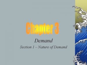 Demand Section 1 Nature of Demand Quantity Demand