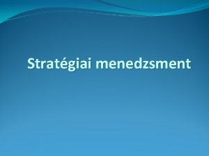 Stratgiai menedzsment A stratgia a sz eredeti rtelmben