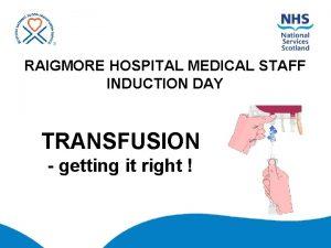 RAIGMORE HOSPITAL MEDICAL STAFF INDUCTION DAY TRANSFUSION getting