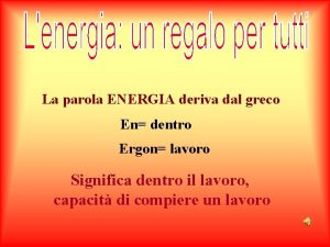La parola ENERGIA deriva dal greco En dentro