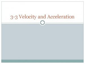 3 3 Velocity and Acceleration Velocity Average Velocity