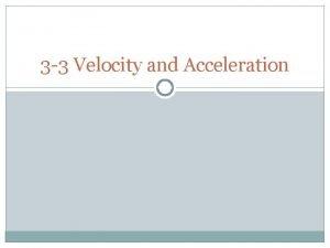 3 3 Velocity and Acceleration Velocity Average Velocity