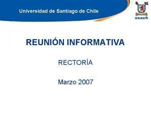 Universidad de Santiago de Chile REUNIN INFORMATIVA RECTORA