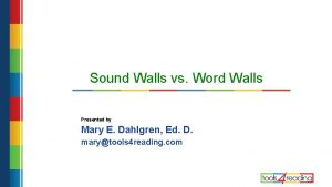Sound Walls vs Word Walls Presented by Mary
