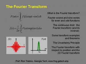 The Fourier Transform What is the Fourier transform