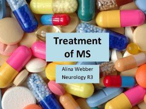 Treatment of MS Alina Webber Neurology R 3