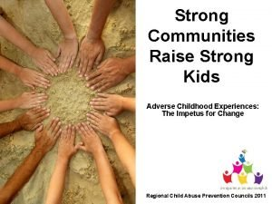Strong Communities Raise Strong Kids Adverse Childhood Experiences