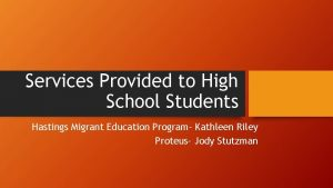 Services Provided to High School Students Hastings Migrant