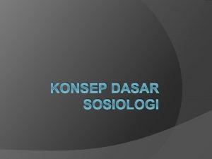 KONSEP DASAR SOSIOLOGI Pengertian sosiologi Ilmu yang mempelajari