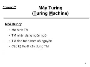 Chng 7 My Turing Turing Machine Ni dung