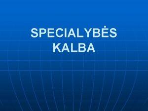 SPECIALYBS KALBA Specialybs kalbos dalykas priklauso Kalbos kultros