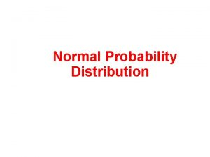 Normal Probability Distribution Normal Probability Distribution 1 2