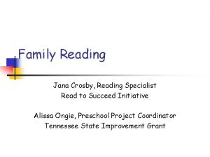 Family Reading Jana Crosby Reading Specialist Read to
