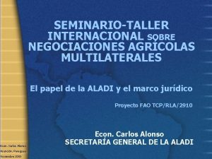 SEMINARIOTALLER INTERNACIONAL SOBRE NEGOCIACIONES AGRCOLAS MULTILATERALES El papel