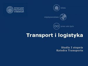 Transport i logistyka Studia I stopnia Katedra Transportu