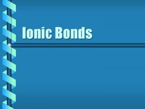 Ionic Bonds Characteristics of an Ionic Bond Characteristics