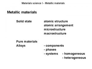Materials science I Metallic materials Solid state Pure