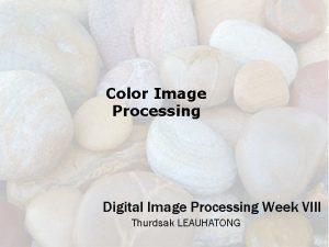 Color Image Processing Digital Image Processing Week VIII