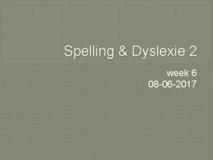 Spelling Dyslexie 2 week 6 08 06 2017