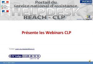 Prsente les Webinars CLP Contact reachclphelpdeskineris fr DRC15