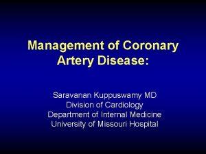 Management of Coronary Artery Disease Saravanan Kuppuswamy MD