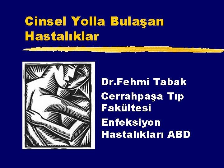 Cinsel Yolla Bulaan Hastalklar Dr Fehmi Tabak Cerrahpaa