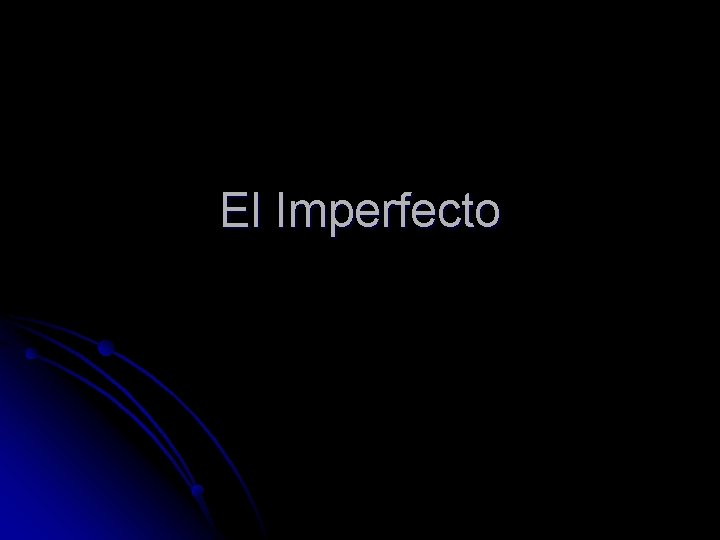 El Imperfecto El imperfecto l The preterite is
