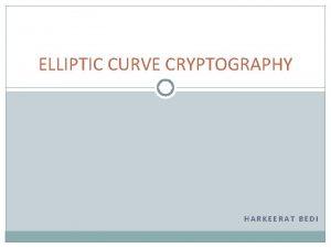 ELLIPTIC CURVE CRYPTOGRAPHY HARKEERAT BEDI Public Key Cryptography