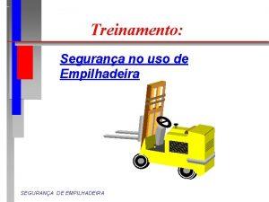 Treinamento Segurana no uso de Empilhadeira SEGURANA DE