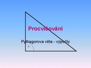 Procviovn Pythagorova vta vpoty Urete tet stranu pravohlho