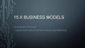15 X BUSINESS MODELS OU MODELES DAFFAIRES FAONS