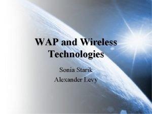 WAP and Wireless Technologies Sonia Starik Alexander Levy