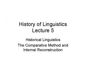 History of Linguistics Lecture 5 Historical Linguistics The